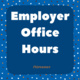 Employer Office Hours