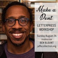Make a Dent: Letterpress Workshop
