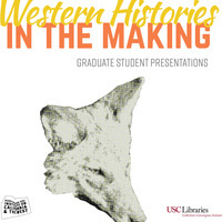 Western Histories in the Making: Graduate Student Presentations