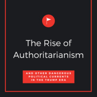 The Rise of Authoritarianism and Other Dangerous Political Currents in the Trump Era