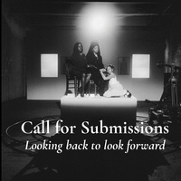 "Call for Creative Submissions: ""Looking back to look forward"""
