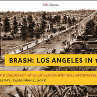 BRASH: LOS ANGELES IN 1888 THE 2018 USC/RUSKIN ART CLUB LECTURE WITH WILLIAM DEVERELL