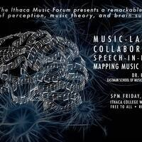 """Ithaca Music Forum: Dr. Elizabeth Marvin (Eastman School of Music and University of Rochester) presents """"Music-Langauge Collaborations: Speech-in-Noise and Mapping Music in the Brain"""