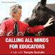 Calling All Minds for Educators: A talk with Temple Grandin
