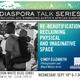 Diaspora Talk Series- Re-beautification: Reclaiming Physical and Imaginative Space