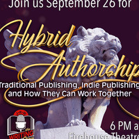 September Writing Show: Hybrid Authorship: Traditional Publishing, Indie Publishing, and How They Can Work Together