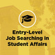Entry-Level Job Searching in Student Affairs Info Panel Advancing Your Career in Student Affairs Info Panel
