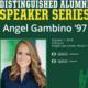 Distinguished Alumni Speaker Series featuring Angel Gambino '97