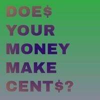 Does Your Money Make Cents?