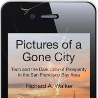 A Book Talk with Richard Walker on  Pictures from a Gone City: Tech and the Dark Side of Prosperity in the SF Bay Area