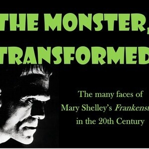 Exhibit - The Monster, Transformed: The Many Faces of Mary Shelley's Frankenstein in the 20th Century