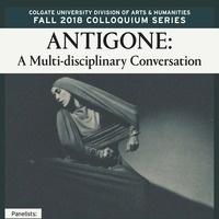Arts and Humanities Colloquium:  PANEL - Antigone:  A Multi-disciplinary Conversation