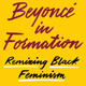 "Omise'eke Tinsley's ""Beyoncé in Formation: Remixing Black Feminism"" Book Launch"