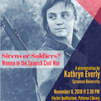 """Presentation by Dr. Kathryn Everly (Syracuse University): """"Sirens or Soldiers? Women in the Spanish Civil War"""""""
