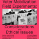 Voter Mobilization Field Experiments: Considerations and Ethical Issues
