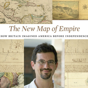 The New Map of Empire: How Britain Imagined America before Independence
