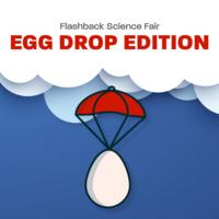 Flashback Science Fair: Egg Drop Edition
