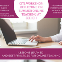 Interested in teaching online? Reflecting on summer online teaching at Lehigh (Rescheduled)   CITL
