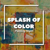 Splash of Color - Painting Night