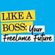 Like a Boss: Your Freelance Future