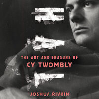 Joshua Rivkin discusses and signs Chalk: The Art and Erasure of Cy Twombly