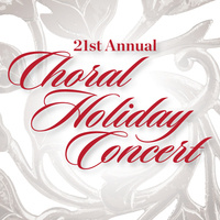 21st Annual Holiday Choral Concert featuring Concert Choir and All-University Chorus