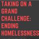 Taking on a Grand Challenge: Ending Homelessness