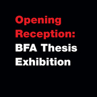 Opening Reception: BFA Thesis Exhibition