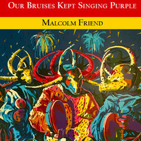 Inlandia Institute's Conversations at the Culver: Malcolm Friend's Our Bruises Kept Singing Purple