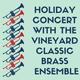 Holiday Concert: Vineyard Classic Brass Ensemble