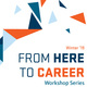 From Here to Career: Get Hired | Find & Land an Internship