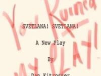 You Ruined My Play or, Svetlana Svetlana By Dan Kitrosser