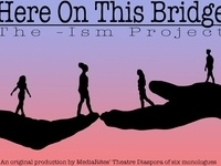 Here On This Bridge: The –Ism Project