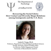 Psychology Colloquium: Reweaving the Social Fabric: How Contact and Diversity Shape Relations among Immigrants and the U.S.  Born