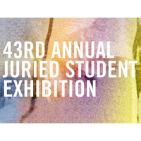 43rd Annual Juried Student Exhibition