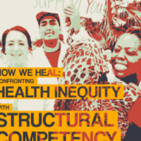 How We Heal: Confronting Health Inequity with Structural Competency