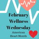 February Wellness Wednesday - American Heart Month