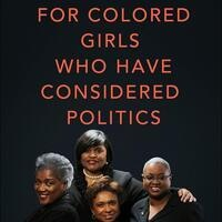POSTPONED An Evening For Colored Girls Who Have Considered Politics