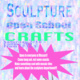 Sculpture: Open School Crafts