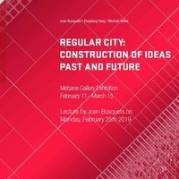 Exhibition | Regular City: Construction of Ideas Past and Future