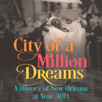 City of a Million Dreams: A History of New Orleans at Year 300 - featuring Jason Berry (C'71)
