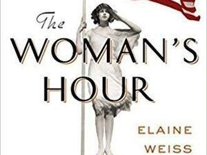 """The Woman's Hour: The Great Fight to Win the Vote""  - Book Talk & Signing with author Elaine Weiss"