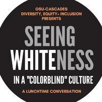 """Seeing Whiteness in a Culture of """"Colorblindness"""""""