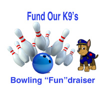 "Fund Our K-9s Bowling ""Fun""draiser"
