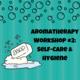 Aromatherapy Workshop #2: Self-Care & Hygiene (BBC)