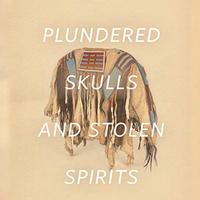 Plundered Skulls and Stolen Spirits