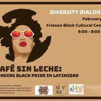 Diversity Dialogue~ Cafe Sin Leche: Finding Black Pride in Latinidad