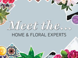 Meet the...Home & Floral Experts