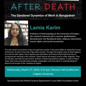 After Death: The Gendered Dynamics of Work in Bangladesh, lecture by Lamia Karim, Prof. of Anthropology at the University of Oregon.