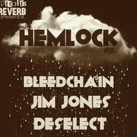 Hemlock w/Bleedchain, Jim-Jones and deSelect